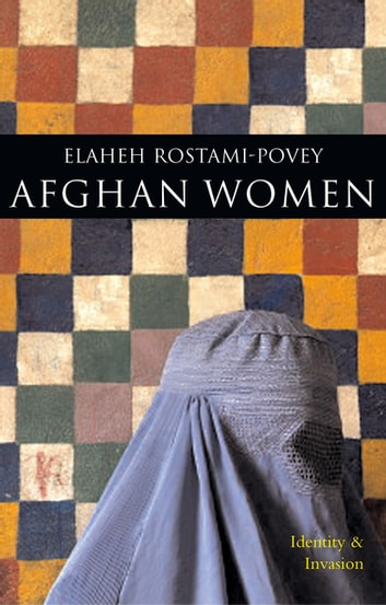 Afghan Women - Identity and Invasion ebook by Elaheh Rostami-Povey