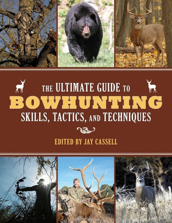 The Ultimate Guide To Bowhunting Skills Tactics And Techniques