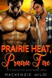 Prairie Heat, Prairie Fire: A Prologue [M/M Non-Shifter Alpha/Omega MPreg] - The Shale River Series ebook by MacKenzie Wilde