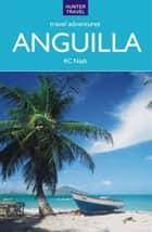 Anguilla Travel Adventures ebook by KC Nash