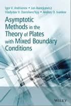 Asymptotic Methods in the Theory of Plates with Mixed Boundary Conditions ebook by Igor Andrianov, Jan Awrejcewicz, Vladyslav Danishevs'kyy,...