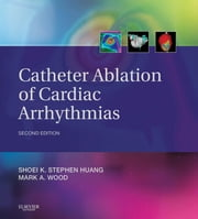 Catheter Ablation of Cardiac Arrhythmias ebook by Shoei K. Stephen Huang,Mark A. Wood,John M. Miller