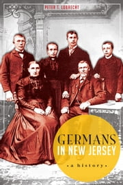 Germans in New Jersey - A History ebook by Peter T. Lubrecht