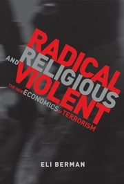Radical, Religious, and Violent - The New Economics of Terrorism ebook by Eli Berman