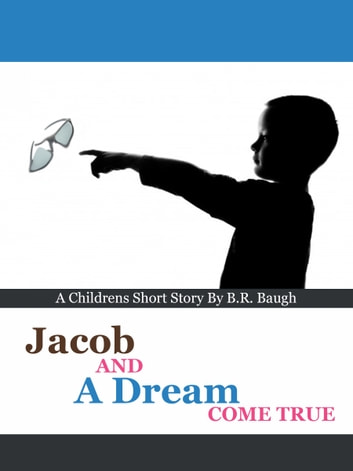 Jacob and a Dream Come True ebook by B.R. Baugh
