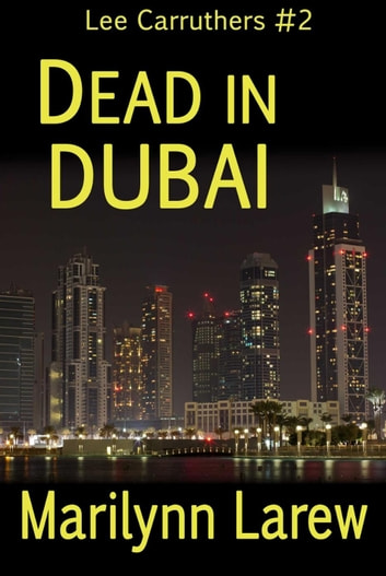 Dead in Dubai - Lee Carruthers #2 ebook by Marrilynn Larew