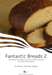 Fantastic Breads 2 ebook by Daniel and Gabi Grubb