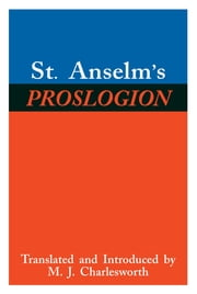 St. Anselm's Proslogion - With A Reply on Behalf of the Fool by Gaunilo and The Author's Reply to Gaunilo ebook by St. Anselm