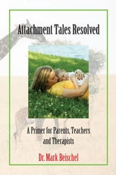 Attachment Tales Resolved ebook by Dr. Mark Beischel
