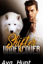 Shifter Undercover ebook by Ava Hunt