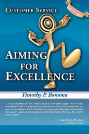 Customer Service Aiming for Excellence ebook by Bonomo, Timothy P.
