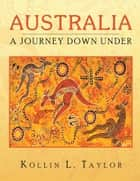 Australia - A Journey Down Under ebook by Kollin L. Taylor