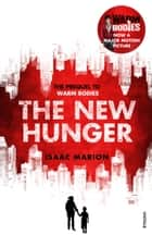 The New Hunger - The Prequel to Warm Bodies ebook by Isaac Marion