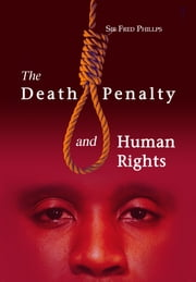 The Death Penalty and Human Rights ebook by Sir Fred Phillips