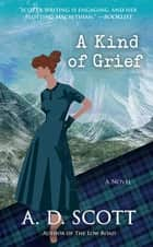 A Kind of Grief - A Novel ebook by A. D. Scott