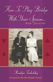 How to Play Bridge With Your Spouse... And Survive! ebook by Roselyn Teukolsky.