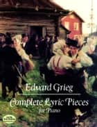 Complete Lyric Pieces for Piano ebook by Edvard Grieg
