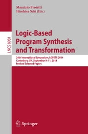 Logic-Based Program Synthesis and Transformation - 24th International Symposium, LOPSTR 2014, Canterbury, UK, September 9-11, 2014. Revised Selected Papers ebook by Maurizio Proietti,Hirohisa Seki