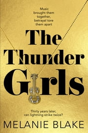 The Thunder Girls - The Most Glamorous, Dramatic, Sensational Blockbuster You'll Read This Year ebook by Melanie Blake