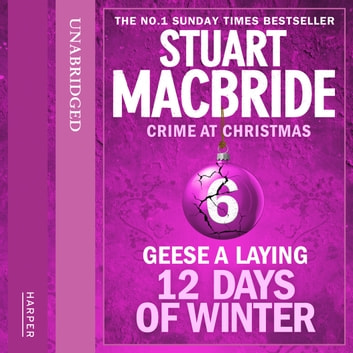 Geese A Laying (short story) (Twelve Days of Winter: Crime at Christmas, Book 6) audiobook by Stuart MacBride