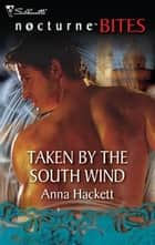 Taken by the South Wind ebook by Anna Hackett