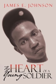 The Heart of a Young Soldier ebook by James E. Johnson