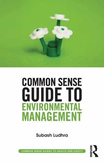 Common Sense Guide to Environmental Management ebook by Subash Ludhra