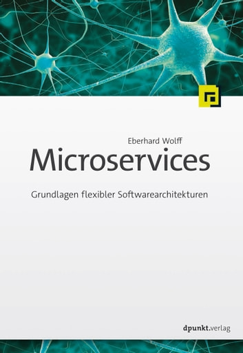 Microservices - Grundlagen flexibler Softwarearchitekturen ebook by Eberhard Wolff