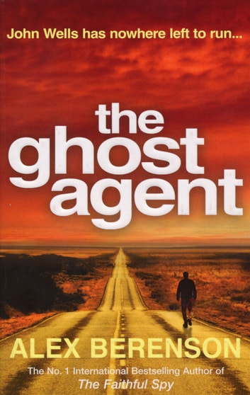 The Ghost Agent - The second explosive thriller from the No 1 International Bestselling Author of The Faithful Spy eBook by Alex Berenson