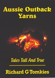 Aussie Outback Yarns ebook by Richard G Tomkies