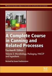 A Complete Course in Canning and Related Processes - Volume 2: Microbiology, Packaging, HACCP and Ingredients ebook by Susan Featherstone
