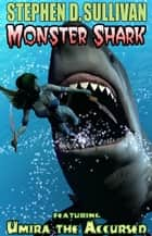 Monster Shark ebook by Stephen D. Sullivan