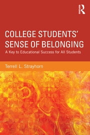College Students' Sense of Belonging - A Key to Educational Success for All Students ebook by Terrell L. Strayhorn
