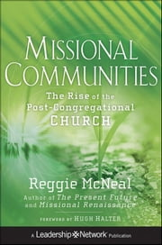 Missional Communities - The Rise of the Post-Congregational Church ebook by Reggie McNeal