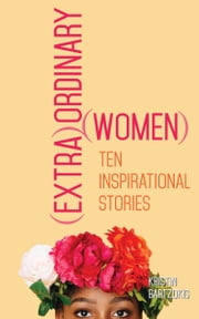 (Extra)Ordinary Women - Ten Inspirational Stories ebook by Kristin Bartzokis