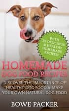 Homemade Dog Food Recipes ebook by Bowe Packer