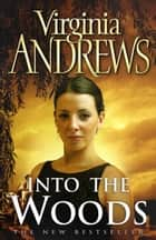 Into The Woods ebook by Virginia Andrews