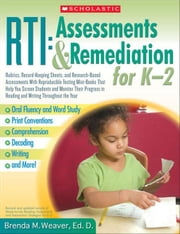 RTI: Assessments & Remediation for K-2: Rubrics, Record-Keeping Sheets, and Research-Based Assessments With Reproducible Testing Mini-Books That Help ebook by Weaver, Dr. Brenda M.