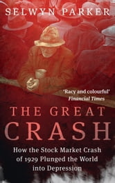 The Great Crash - How the Stock Market Crash of 1929 Plunged the World into Depression ebook by Selwyn Parker