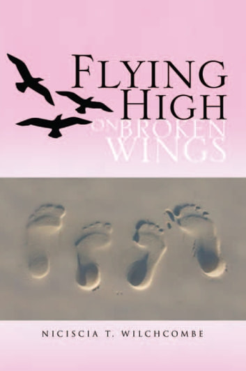 Flying High On Broken Wings ebook by Niciscia T. Wilchcombe