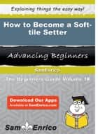 How to Become a Soft-tile Setter - How to Become a Soft-tile Setter ebook by Deon Sewell