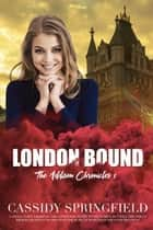 London Bound - Addison Chronicles, #1 ebook by Cassidy Springfield