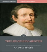 The Life of Hugo Grotius (Illustrated Edition) ebook by Charles Butler