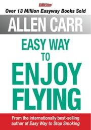 Allen Carr's the Easy Way to Enjoy Flying ebook by Allen Carr