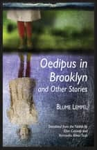 Oedipus in Brooklyn and Other Stories ebook by Blume Lempel, Ellen Cassedy, Yermiyahu Ahron Taub