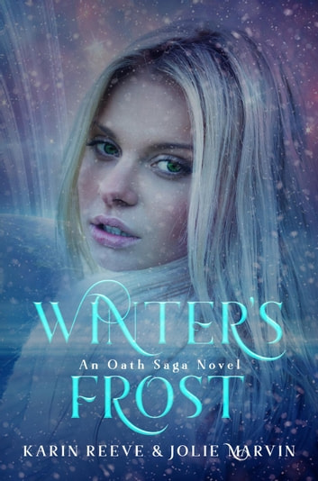 Winter's Frost - The Oath Saga, #2 ebook by Karin Reeve,Jolie Marvin