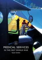 Medical Services in the First World War ebook by Susan Cohen