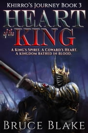 Heart of the King - Khirro's Journey, #3 ebook by Bruce Blake