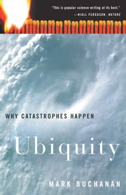Ubiquity - Why Catastrophes Happen ebook by Mark Buchanan