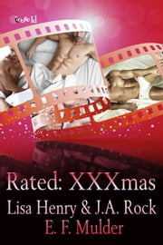 Rated: XXXmas ebook by Lisa Henry;J.A. Rock;E.F. Mulder
